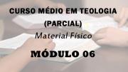 Módulo 06 do Curso Médio Em Teologia | Material Físico