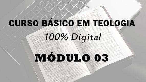 Módulo 03 do Curso Básico em Teologia | 100% Digital