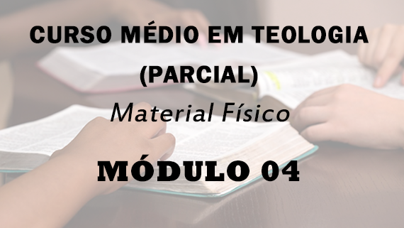 Módulo 04 do Curso Médio Em Teologia | Material Físico