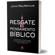 O resgate do pensamento bíblico: Recuperando uma visão de mundo alicerçada nos princípios bíblicos e na mensagem cristã