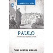 Paulo | O Príncipe dos Pregadores | Ciro Sanches Zibordi