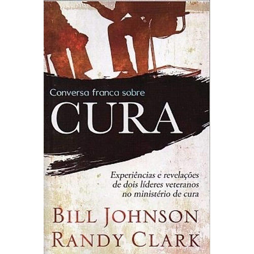 Conversa Franca sobre Cura -  Bill Johnson Chara  - Universo Bíblico Rs