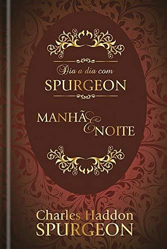 Dia a dia com Spurgeon: Manhã e Noite  - Universo Bíblico Rs