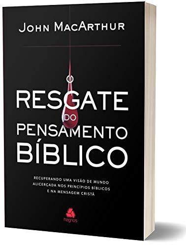 O resgate do pensamento bíblico: Recuperando uma visão de mundo alicerçada nos princípios bíblicos e na mensagem cristã  - Universo Bíblico Rs