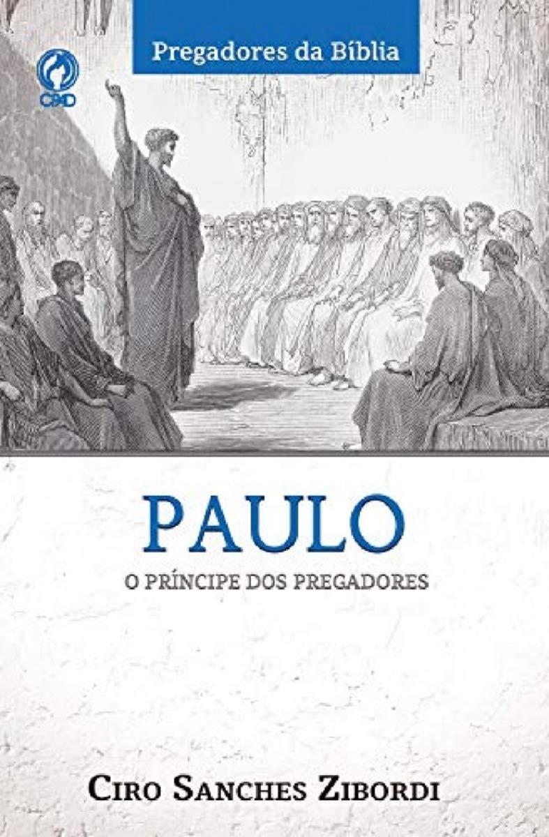 Paulo | O Príncipe dos Pregadores | Ciro Sanches Zibordi  - Universo Bíblico Rs