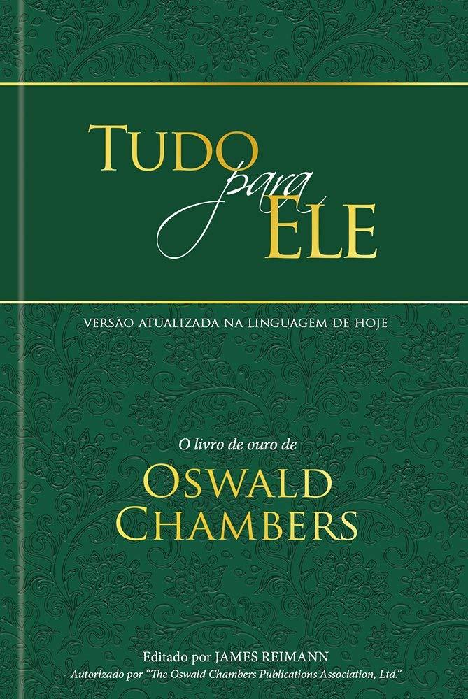 Tudo para ele - Edição especial capa dura: O livro de ouro de Oswald Chambers  - Universo Bíblico Rs