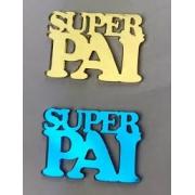 Aplique em acrílico espelhado - SUPER PAI - 7cm -(5 unidades) - Dia dos pais