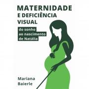 LIVRO MATERNIDADE E DEFICIENCIA VISUAL - DO SONHO AO NASCIMENTO DE NATALIA