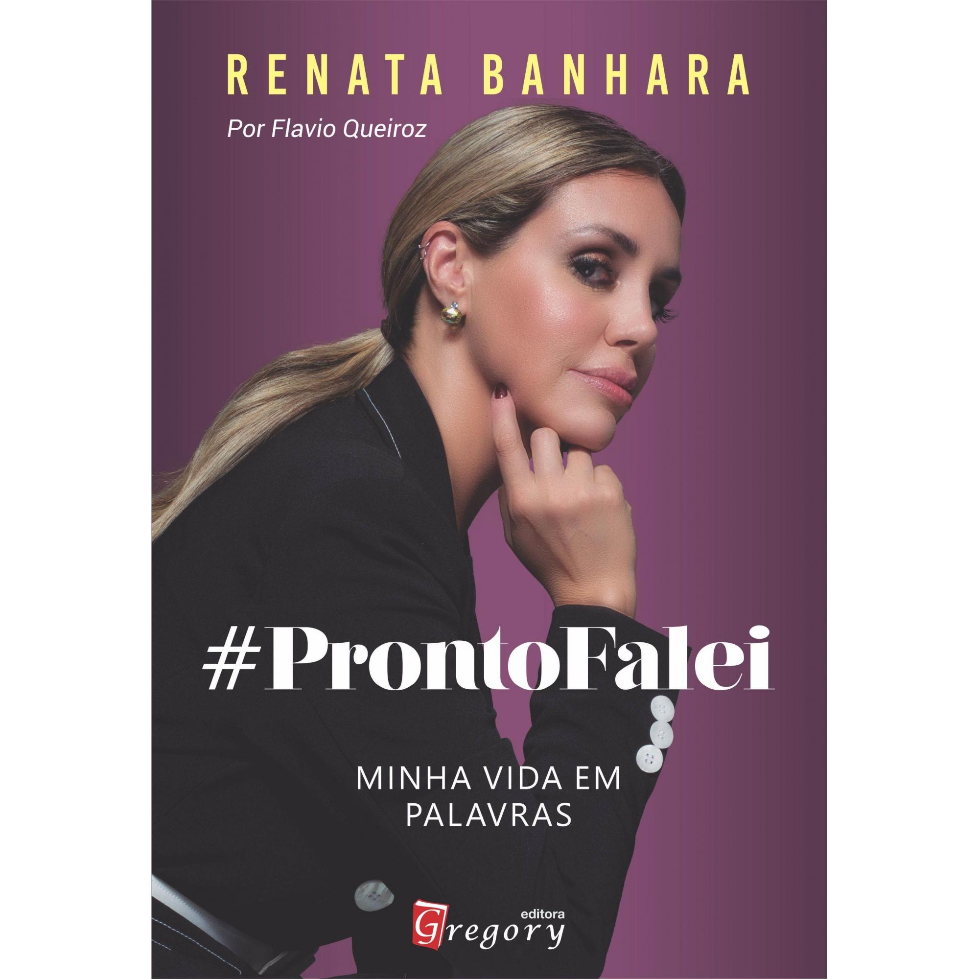 LIVRO RENATA BANHARA - PRONTO FALEI, MINHA VIDA EM PALAVRAS