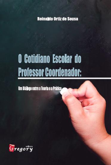 LIVRO O COTIDIANO ESCOLAR DO PROFESSOR COORDENADOR - UM DIÁLOGO ENTRE A TEORIA E A PRÁTICA