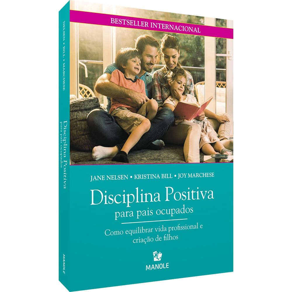 Disciplina Positiva para pais ocupados - Como equilibrar vida profissional e criação de filhos