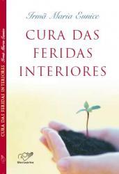Livro Cura das feridas interiores - Irma Maria Eunice - Cura dos Traumas
