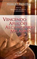 Livro Vencendo Aflições Alcançando Milagres Vencendo o Sofrimento Marcio Mendes