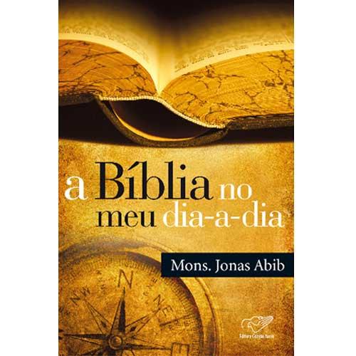 Livro A Biblia no meu dia-a-dia - Intimidade com a palavra de Deus - Monsenhor Jonas Abib