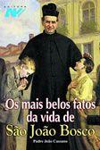 Os mais belos fatos da vida de Sao Joao Bosco - Pe. Joao Cassano