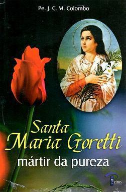 SANTA MARIA GORETTI: MARTIR DA PUREZA - PE. J. C. M. COLOMBO