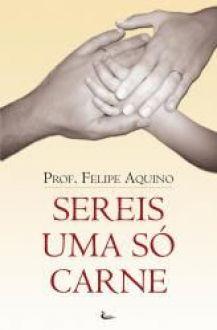 Livro Sereis uma só carne - Prof. Felipe Aquino - Contra Separações