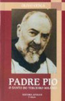Livro Padre Pio, o Santo do Terceiro Milênio - Olivo Cesca - A Vida de Um Santo