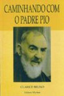 Caminhando com o Padre Pio - Clarice Bruno