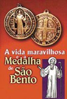 Livro A Vida Maravilhosa e a Medalha de Sao Bento