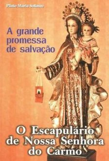 O ESCAPULARIO DE NOSSA SENHORA DO CARMO - PLINIO MARIA SOLIMEO