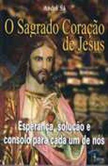 O Sagrado Coração de Jesus ? Esperança, Consolo para cada um de nós - André Sá