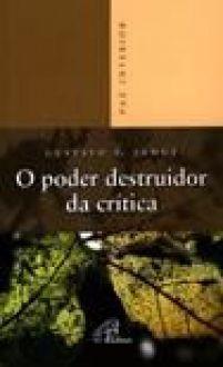 O Poder destruidor da critica - Gustavo E. Jamut