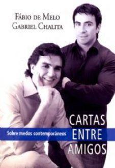 Cartas Entre Amigos - Pe. Fábio de Melo e Gabriel Chalita