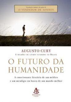 O Futuro Da Humanidade - A Saga De Um Pensador - Augusto Cury