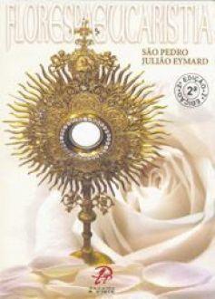 Livro Flores da Eucaristia - Sao Pedro Juliao Eymard - Aprofundamento Espiritual