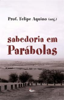 Sabedoria em Parabolas - Prof. Felipe Aquino
