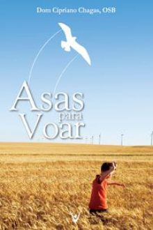 ASAS PARA VOAR - DOM CIPRIANO CHAGAS, OSB