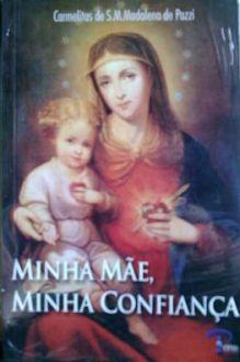 Minha Mae, minha confianca - Carmelitas de S.M. Madalena de Pazzi