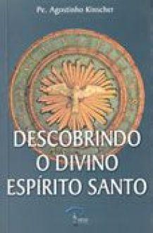 Descobrindo o Divino Espirito Santo - Pe. Agostinho Kinscher