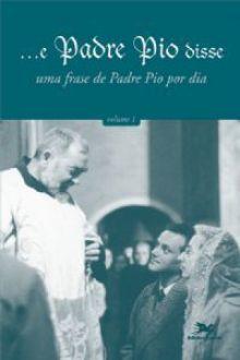 E Padre Pio disse, uma frase de Padre Pio por dia