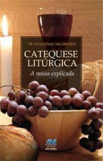 Catequese liturgica, A missa explicada - Guillermo D. Micheletti