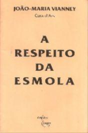 A RESPEITO DA ESMOLA - JOÃO MARIA VIANNEY (CURA D´ARS)