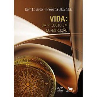 VIDA: UM PROJETO EM CONSTRUÇÃO - DOM EDUARDO PINHEIRO DA SILVA