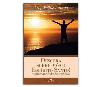 LIVRO DESCERÁ SOBRE VÓS O ESPÍRITO SANTO! - PROF. FELIPE AQUINO - OS DONS DO ESPÍRITO SANTO