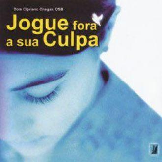 CD Jogue Fora a sua Culpa - Dom Cipriano Chagas