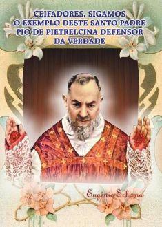 LIVRO CEIFADORES, SIGAMOS O EXEMPLO DESTE SANTO PADRE PIO DE PIETRELCINA DEFENSOR DA VERDADE