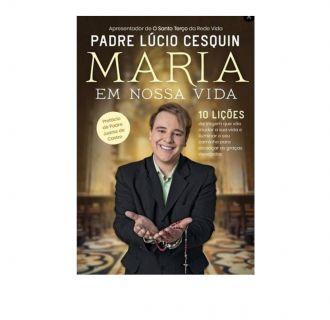 Livro Maria Em Nossa Vida - Padre Lúcio Cesquin - Apresentador Rede Vida