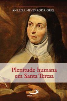 LIVRO PLENITUDE HUMANA EM SANTA TERESA DE JESUS - ANABELA NEVES RODRIGUES