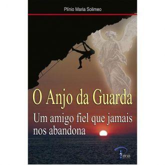 O Anjo da Guarda - Um amigo fiel que jamais nos abandona - Plinio Maria Solimeo