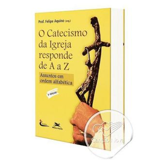 Livro O Catecismo da Igreja de A-Z - Um Guia para a Fé Catolica - Prof. Felipe Aquino