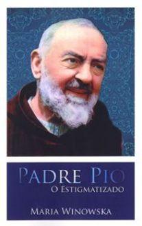 Padre Pio O Estigmatizado - Maria Winowska
