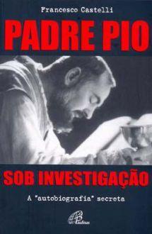 Padre Pio sob investigacao - Francesco Castelli
