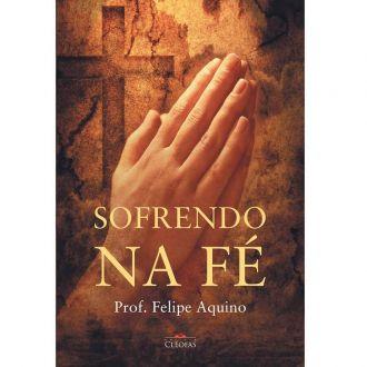 Sofrendo na Fe - Felipe Aquino