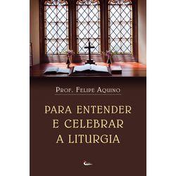 Livro Para Entender e Celebrar a Liturgia: A Obra de Deus - Prof. Felipe Aquino