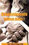 Ressentimento Nunca Mais! - Dom Cipriano Chagas